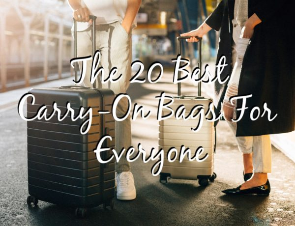 20 Best Carry-On Bags For Everyone